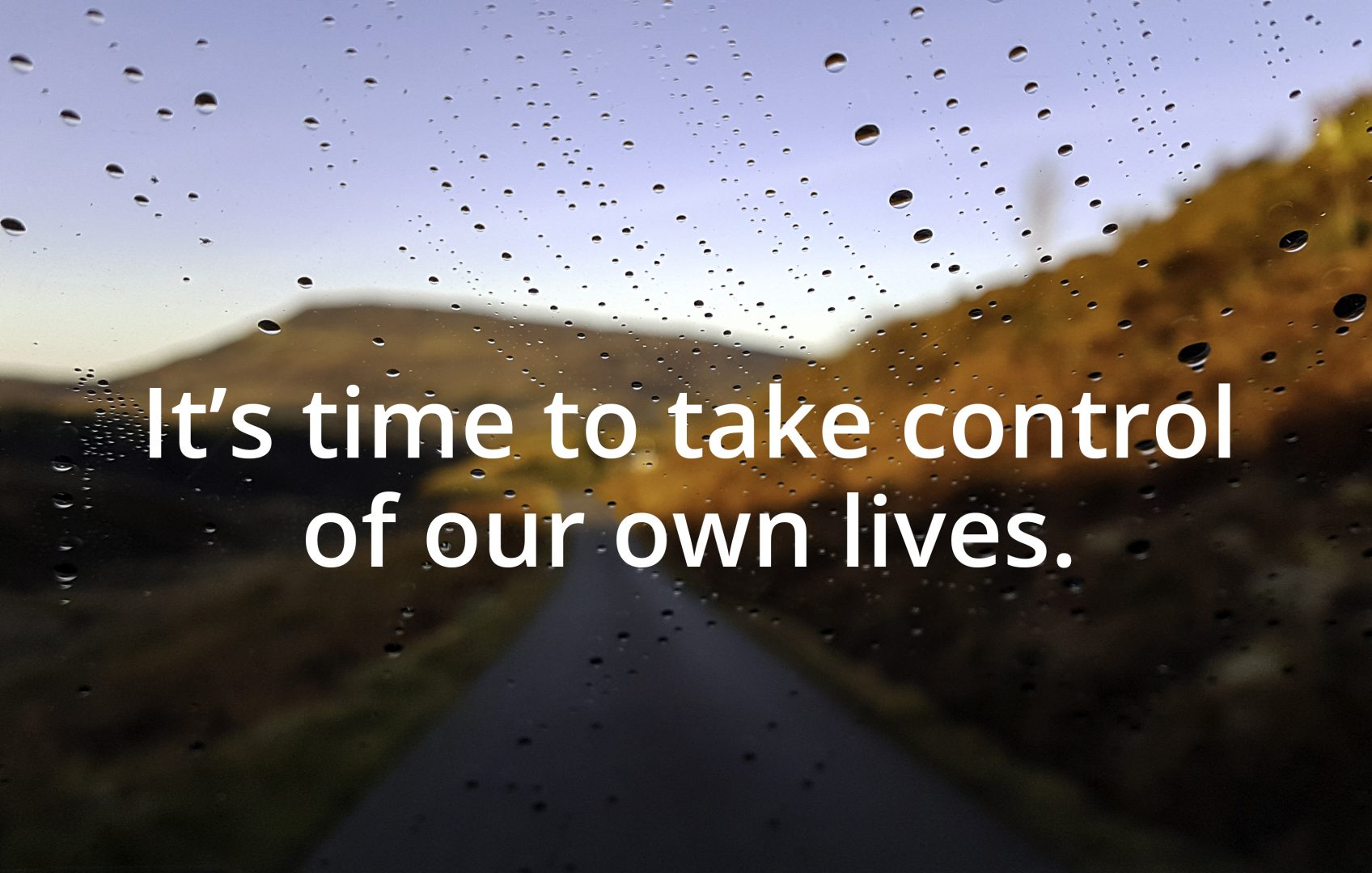 It's time to take control of our own lives.