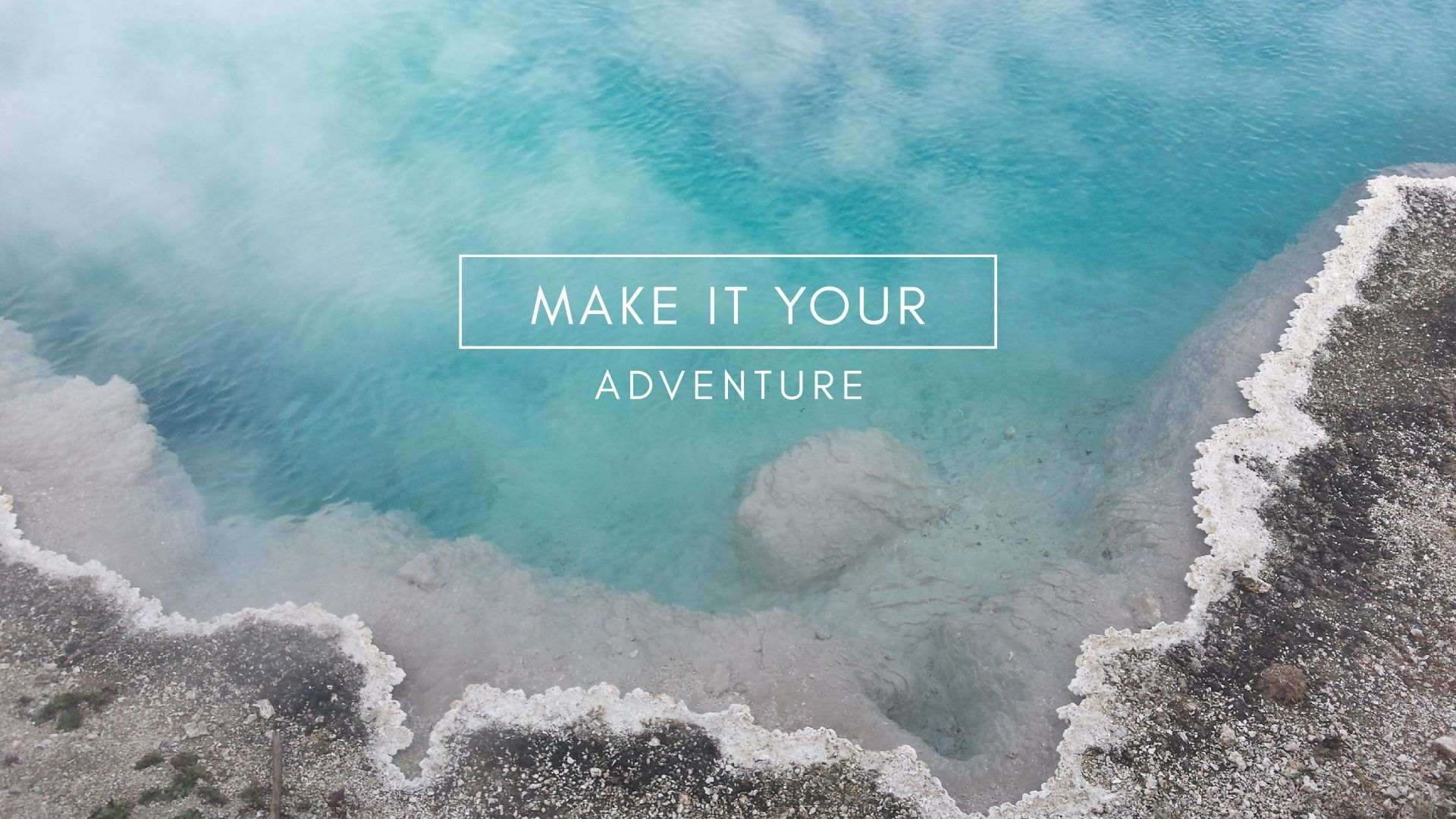 MAKE IT YOUR ADVENTURE
