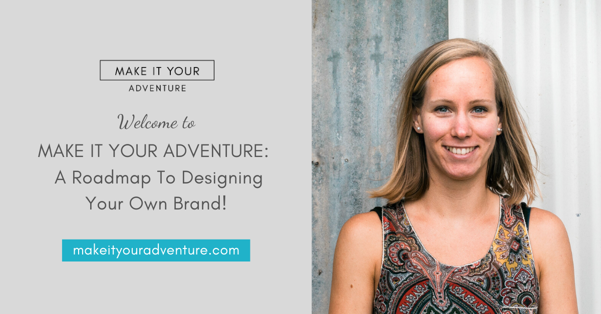MAKE IT YOUR ADVENTURE_ A Roadmap To Designing Your Own Brand!